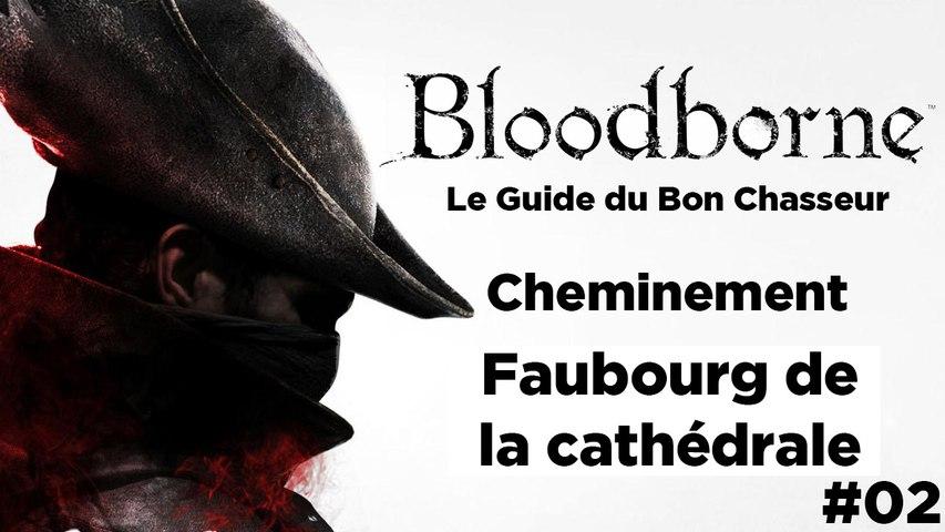 Bloodborne - Guide du bon chasseur : Faubourg de la Cathédrale