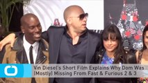 Vin Diesel's Short Film Explains Why Dom Was (Mostly) Missing From Fast & Furious 2 & 3