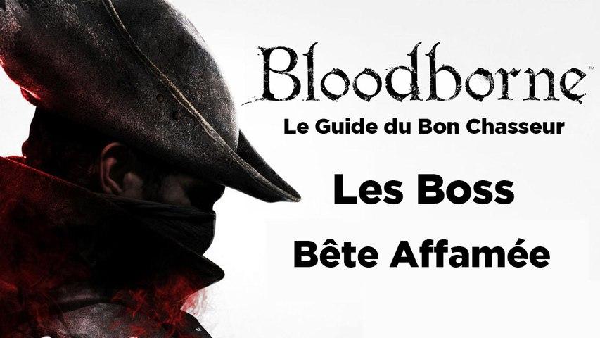 Bloodborne - Guide du bon chasseur : le Monstre affamé