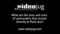 What are the pros and cons of camcorders that record directly to flash disc?: Camcorder Formats