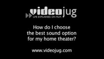 How do I choose the best sound option for my home theater?: How To Choose The Best Sound Option For Your Home Theatre