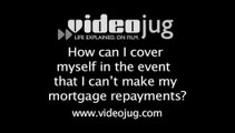 How can I cover myself in the event that I can't make my mortgage repayments?: How To Cover Yourself In The Event That You Can't Make Your Mortgage Repayments