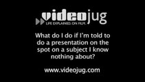 What do I do if I'm told to do a presentation on the spot, on a subject I know nothing about?: Interview Presentations