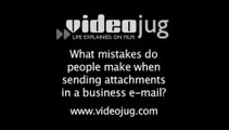 What mistakes do people make when sending attachments in a business e-mail?: Business E-Mail Attachments
