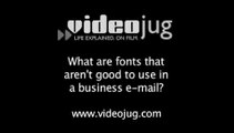What are fonts that aren't good to use in a business e-mail?: Business E-Mail Fonts