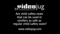 Are regular child seats safer than seats that are also used in strollers?: Child Car Safety Seats