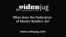 What does the Federation of Master Builders do?: The Federation Of Master Builders