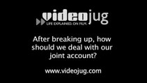 After breaking up, how should we deal with our joint account?: Breaking Up