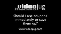 Should I use coupons immediately or save them up?: Saving Money With Coupons And Vouchers