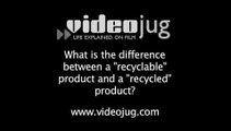 What is the difference between a recyclable product and a recycled product?: Recycling