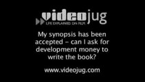 My synopsis has been accepted - can I ask for development money to write the book?: Getting Accepted