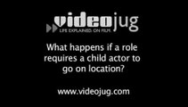 What happens if a role requires a child actor to go on location?: Child Actors On Location