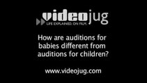 How are auditions for babies different from auditions for children?: How To Prepare For Child Actor Auditions