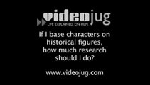 If I base characters on historical figures, how much research should I do?: Doing Research For Your Novel