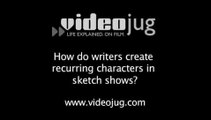 How do writers create recurring characters in sketch shows?: Sketch Show Writing
