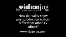 How do reality show post production editors differ from other TV editors?: Reality Show Cast Do's And Don'ts