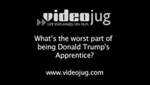 What's the worst part of being Donald Trump's Apprentice?: Life As Donald Trump's Apprentice