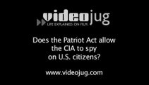 Does the Patriot Act allow the CIA to spy on US citizens?: Living In The US As A CIA Spy
