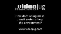 How does using mass transit systems help the environment?: Mass Transit And The Environment