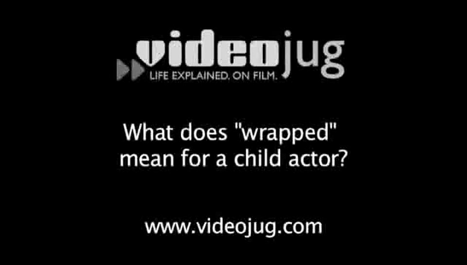 What does 'wrapped' mean for a child actor?: Child Welfare On The Set