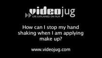 How can I stop my hand shaking when I am applying make up?: How To Stop Your Hand Shaking When You Are Applying Makeup