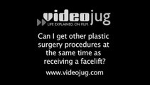 Can I get other plastic surgery procedures at the same time as receiving a facelift?: Facelift And Rhytidectomy