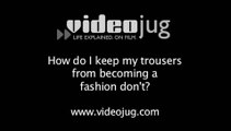 How do I keep my trousers from becoming a fashion don't?: Dos And Don'ts For Trousers