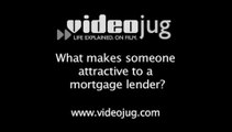 What makes someone attractive to a mortgage lender?: Finding A Mortgage
