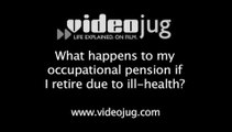 What happens to my occupational pension if I retire due to ill-health?: Occupational Pensions