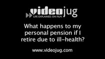 What happens to my personal pension if I retire due to ill-health?: Personal Pensions