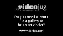 Do you need to work for a gallery to be an art dealer?: Working As An Art Gallery Dealer