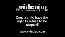 Does a child have the right to refuse to be adopted?: Being Adopted