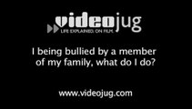 I being bullied by a member of my family what do I do?: How To Deal With Being Bullied By A Member Of Your Family
