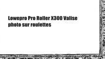 Lowepro Pro Roller X300 Valise photo sur roulettes