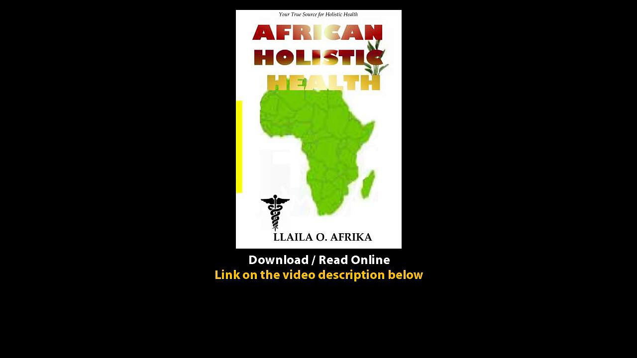 Download African Holistic Health Your True Source for Holistic Health By Llaila