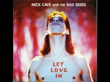Nick Cave & the Bad Seeds - I Let Love In