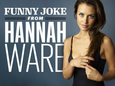 Hannah Ware: Funny Joke from a Beautiful Woman