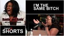 Rantin and Ravin - Im The Same B*tch