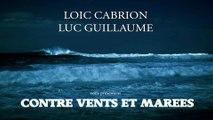 LOIC CABRION ET LUC GUILLAUME - Contre vents et marées [Version Radio edit]