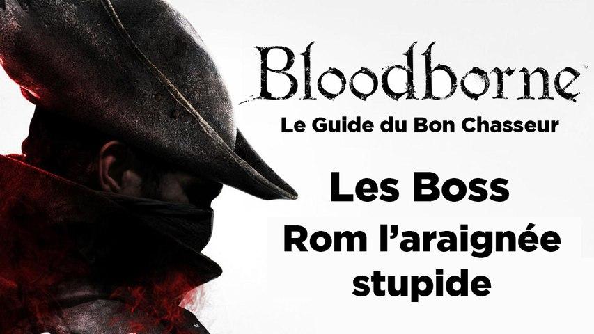Bloodborne - Guide du bon chasseur : Rom l'araignée stupide