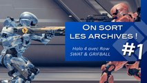 On sort les archives ! Halo 4 avec Row - SWAT & GRIFBALL