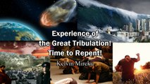 Experience of the Great Tribulation! End Times Visions - Kelvin Mireku (Be Rapture Ready)