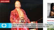 Dead Wrestler Eddie 'Hot Stuff' Gilbert -- Dad Sues WWE ... Pay Up If You're Gonna Exploit My Son