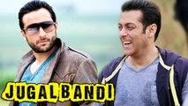 Saif Ali Khan To Star In Salman Khan's Jugal Bandi?