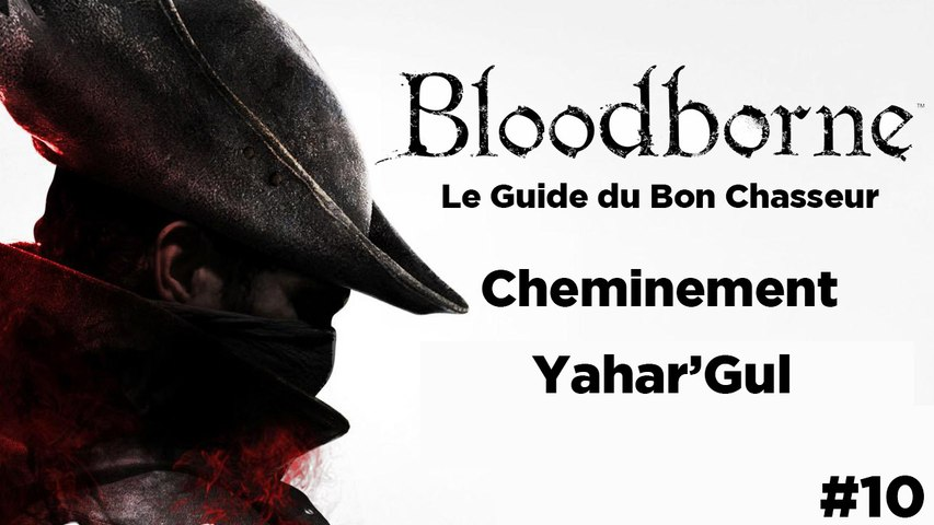 Bloodborne - Guide du bon chasseur : Yahar'ghul