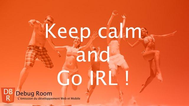 Debug Room #28 -  Keep calm and Go IRL