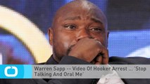 Warren Sapp -- Video Of Hooker Arrest ... 'Stop Talking And Oral Me'