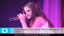 Selena Gomez Tells Critics 'There's More of Me To Love!'
