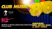 François Valéry - Qu'Est-ce Qu'On a Dansé Sur Cette Chanson - ClubMusic80s