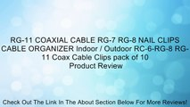 RG-11 COAXIAL CABLE RG-7 RG-8 NAIL CLIPS CABLE ORGANIZER Indoor / Outdoor RC-6-RG-8 RG-11 Coax Cable Clips pack of 10 Review